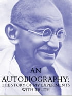 AN AUTOBIOGRAPHY: THE STORY OF MY EXPERIMENTS WITH TRUTH by Mohandas K. Gandhi