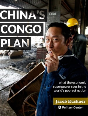 China's Congo Plan What the economic superpower sees in the world's poorest nation