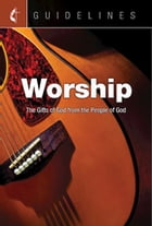 Guidelines Worship: The Gifts of God from the People of God by General Board Of Discipleship