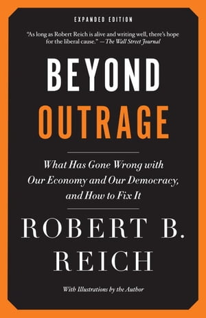 Beyond Outrage: Expanded Edition What has gone wrong with our economy and our democracy,  and how to fix it
