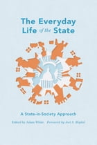 The Everyday Life of the State: A State-in-Society Approach