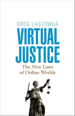 Book Virtual Justice: The New Laws of Online Worlds by Greg Lastowka