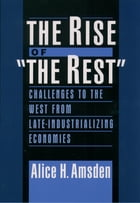 "The Rise of ""The Rest"": Challenges to the West from Late-Industrializing Economies"