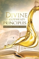 Divine (Godhead) Principles: Christ Alive in You by Moroaswi Tumiso Victor
