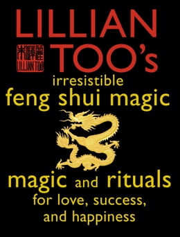 Book Lillian Too's Irresistible Feng Shui Magic: Magic and Rituals for Love, Success and Happiness by Lillian Too