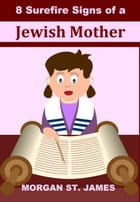 8 Surefire Signs of a Jewish Mother by Morgan St. James
