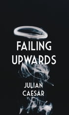 Failing Upwards by Julian Caesar