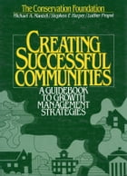 Creating Successful Communities: A Guidebook To Growth Management Strategies