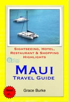 Maui, Hawaii Travel Guide - Sightseeing, Hotel, Restaurant & Shopping Highlights (Illustrated) by Grace Burke