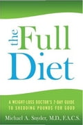 The Full Diet A Weight-Loss Doctor's 7-Day Guide to Shedding Pounds for Good 30b77720-b01c-4f59-8443-eff6750b9dae