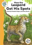 Just So Stories - How the Leopard Got His Spots: Tadpoles Tales: Just So Stories