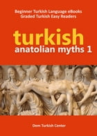 Anatolian Myths 1: Turkish Language Learning eBooks by Ali Akpinar