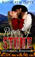 Historical Romance: River of Stone by Kathleen Hope