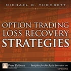 Option Trading Loss Recovery Strategies by Michael C. Thomsett