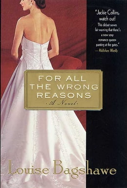 Book For All the Wrong Reasons: A Novel by Louise Bagshawe