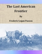 The Last American Frontier by Frederic Logan Paxson