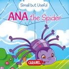 Ana the Spider: Small Animals Explained to Children by Veronica Podesta