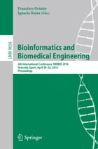 Bioinformatics and Biomedical Engineering: 4th International Conference, IWBBIO 2016, Granada, Spain, April 20-22, 2016, Proceedings by Francisco Ortuño