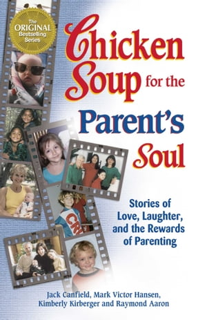 Chicken Soup for the Parent's Soul: Stories of Love, Laughter and the Rewards of Parenting by Jack Canfield