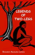 Legends Of Two-Legs by Rosario Lewis