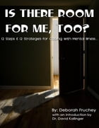 Is There Room for Me, Too? - 12 Steps & 12 Strategies for Coping with Mental Illness by Deborah L. Fruchey
