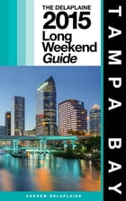 TAMPA BAY - The Delaplaine 2015 Long Weekend Guide by Andrew Delaplaine