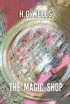 The Magic Shop by H. Wells