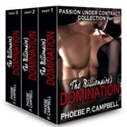 The Billionaire's Domination Passion Under Contract Collection Parts 1-3 by Phoebe P. Campbell