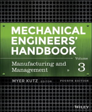 Mechanical Engineers' Handbook, Volume 3: Manufacturing and Management by Myer Kutz