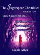 Sadie Sugarspear and the Weeping Willow, The Terrible Stream, and Alasdair Astigan: Novellas 1-3 by Nicole Arlyn