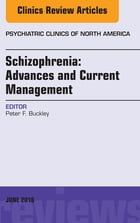 Schizophrenia: Advances and Current Management, An Issue of Psychiatric Clinics of North America,