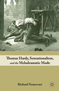Thomas Hardy, Sensationalism, and the Melodramatic Mode