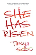 She Has Risen: Resurrect Your Divine Feminine Wisdom and Celebrate Your Miraculous Girly Bits by Tanya Sood