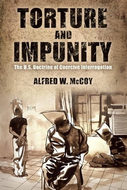 Book Torture and Impunity: The U.S. Doctrine of Coercive Interrogation by McCoy, Alfred W.