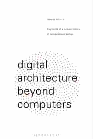 Digital Architecture Beyond Computers: Fragments of a Cultural History of Computational Design