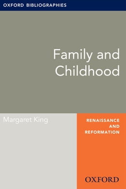 Book Family and Childhood: Oxford Bibliographies Online Research Guide by Margaret King