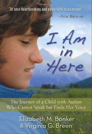 I Am in Here The Journey of a Child with Autism Who Cannot Speak but Finds Her Voice