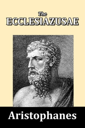 The Ecclesiazusae by Aristophanes by Aristophanes