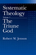 Systematic Theology: Volume 1: The Triune God