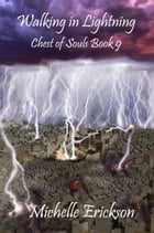 Walking in Lightning: Chest of Souls, #9 by Michelle Erickson