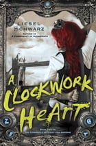 A Clockwork Heart: Book Two in The Chronicles of Light and Shadow by Liesel Schwarz