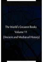 The World's Greatest Books Volume 11 (Ancient and Mediæval History) by Hammerton and Mee
