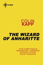 The Wizard of Anharitte by Colin Kapp