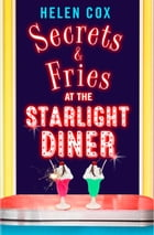 Secrets and Fries at the Starlight Diner: A sharply funny read featuring suspicion, seduction and shockwaves (The Starlight Diner Series, Book 2) by Helen Cox