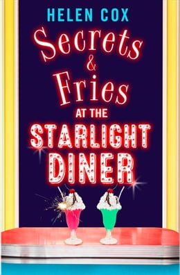 Book Secrets and Fries at the Starlight Diner: A sharply funny read featuring suspicion, seduction and… by Helen Cox