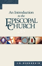 An Introduction to the Episcopal Church: Revised Edition by Joseph B. Bernardin