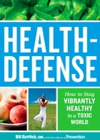 Health-Defense: How to Stay Vibrantly Healthy in a Toxic World by Bill Gottlieb