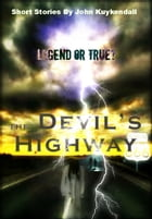 The Devils Highway: Legend or Truth by John Kuykendall
