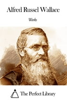 Works of Alfred Russel Wallace by Alfred Russel Wallace