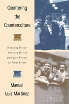 Countering The Counterculture: Rereading Postwar American Dissent from Jack Kerouac to Tomás Rivera